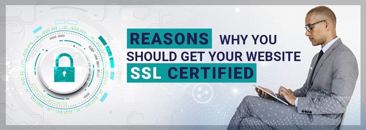 Reasons Why You Should Get Your Website SSL Certified