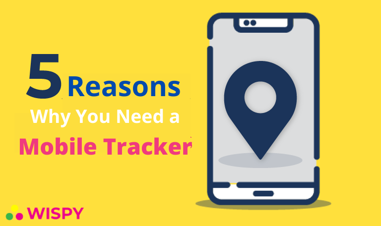 5 Reasons Why You Need a Mobile Tracker: